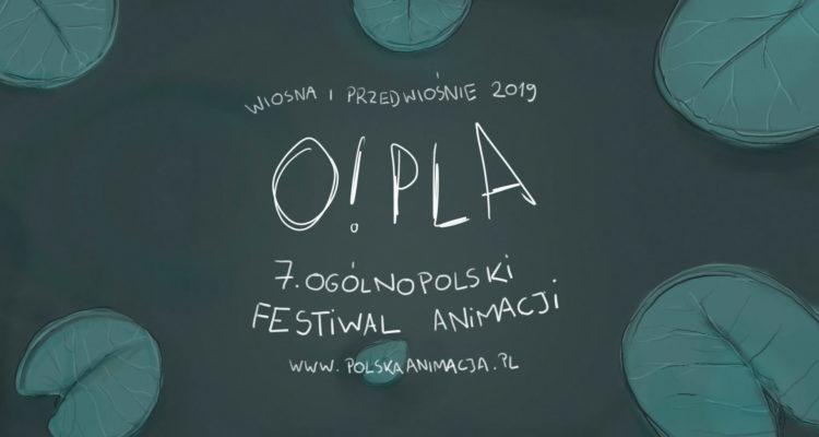 O!PLA 7. Ogólnopolsko Festiwal Animacji